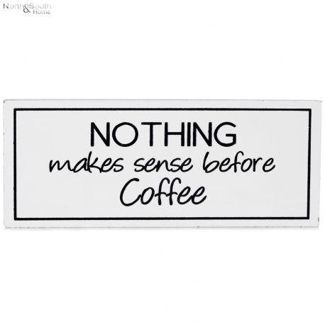Tabliczka magnetyczne NOTHING MAKES SENSE BEFORE COFFE